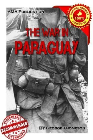 The War in Paraguay George Thompson