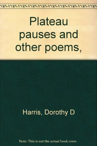 Plateau pauses and other poems,  by  Dorothy D. Harris