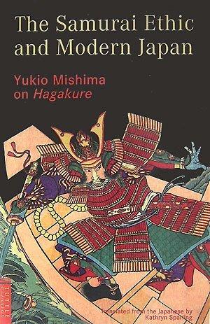 The Samurai Ethic and Modern Japan: Yukio Mishima on Hagakure  by  Yukio Mishima