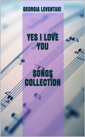 Yes I Love You Songs Collection  by  Georgia Leventaki