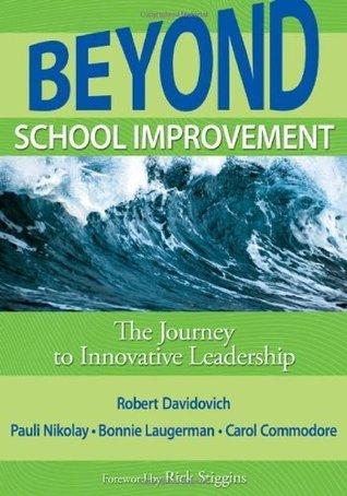Beyond School Improvement: The Journey to Innovative Leadership  by  Robert D. Davidovich