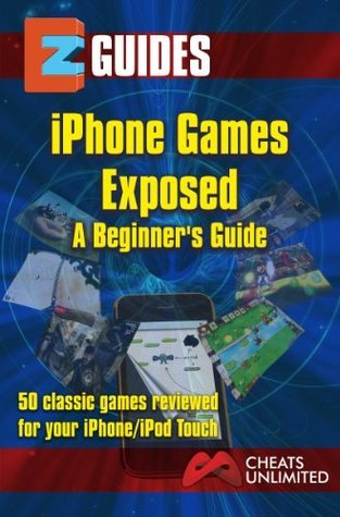 EZ Guides iPhone Games Exposed: A Beginners Guide  by  The Cheat Mistress