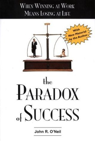 The Paradox of Success  by  John R. ONeil