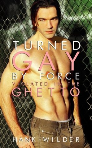 Turned Gay By Force: Violated In The Ghetto Hank Wilder