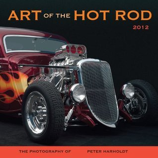 Art of the Hot Rod 2012  by  Peter Harholdt