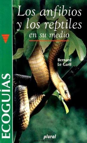 Los Anfibios y los Reptiles en su Medio  by  Bernard Le Garff