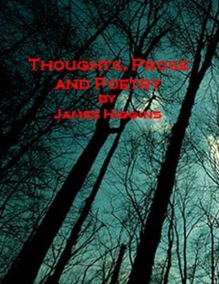 Thoughts prose and poetry  by  James Higgins