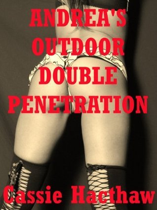 Andreas Outdoor Double Penetration: An MMF Ménage Short Cassie Hacthaw