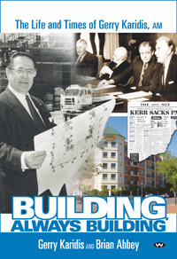 Building, Always Building: The life and times of Gerry Karidis, AM  by  Gerry Karidis, Brian Abbey