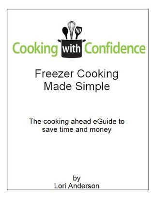 Freezer Cooking Made Simple  by  Lori Anderson