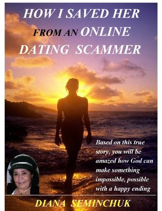 How I Saved Her From An Online Dating Scammer  by  Diana Seminchuk