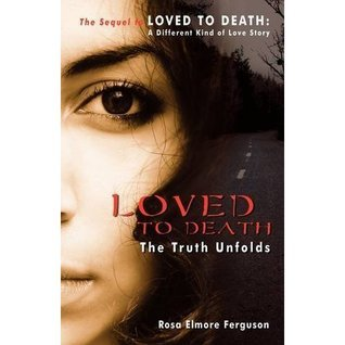 LOVED TO DEATH: The Truth Unfolds (LOVED TO DEATH Short Story Series)  by  Rosa Ferguson