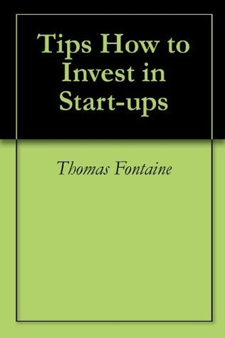 Tips How to Invest in Start-ups  by  Thomas Fontaine