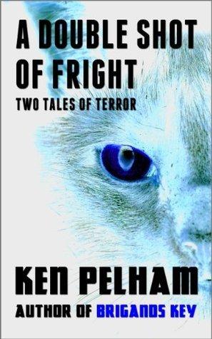 A DOUBLE SHOT OF FRIGHT: Two Tales of Terror Ken Pelham