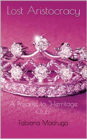 Lost Aristocracy: A Prequel to Herritage Club  by  Fabiana Madruga
