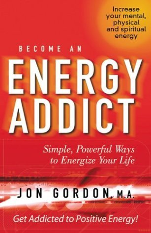 Become an Energy Addict  by  Jon Gordon
