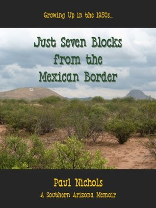 Just Seven Blocks from the Mexican Border  by  Paul Nichols
