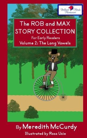 The Rob and Max Story Collection for Early Readers (The Long Vowels, Volume 2) Meredith McCurdy