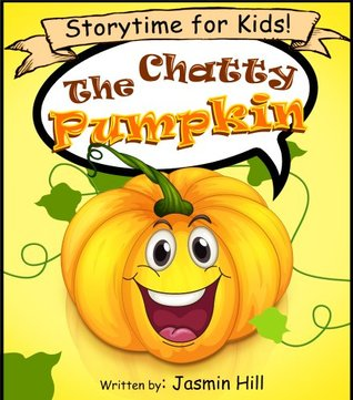 The Chatty Pumpkin: Storytime For Kids! Jasmin Hill