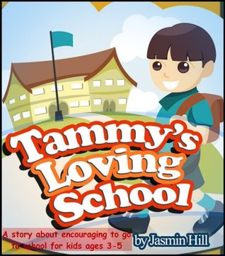 Tammys Loving School: A Story About Encouraging To Go To School For Kids Ages 3-5  by  Jasmin Hill