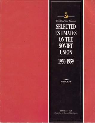 CIA Cold War Records (Selected Estimates on the Soviet Union 1950-1959)  by  Scott Koch