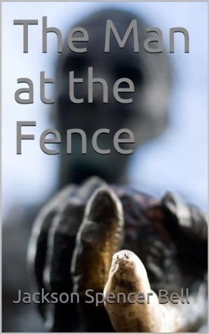 The Man at the Fence Jackson Spencer Bell