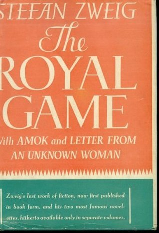 The Royal Game Amok Letter from an Unknown Woman  by  Stefan Zweig