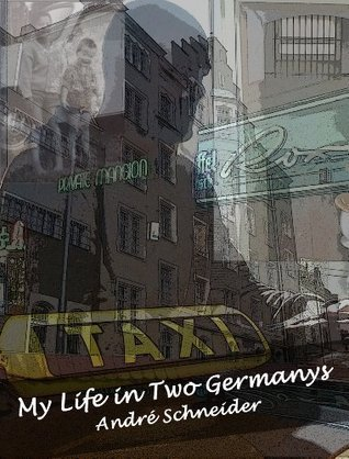 My Life in Two Germanys  by  André Schneider