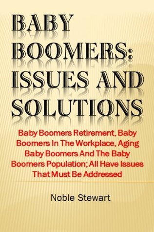 Baby Boomers: Issues and Solutions Noble Stewart