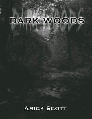 Dark Woods: Part 2  by  Arick Scott