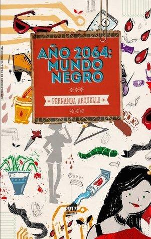 Año 2064: Mundo negro  by  Fernanda Argüello