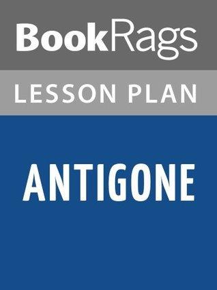 Antigone Lesson Plans  by  BookRags