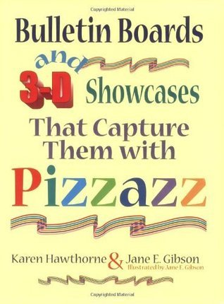 Bulletin Boards and 3-D Showcases That Capture Them with Pizzazz Jane E. Gibson