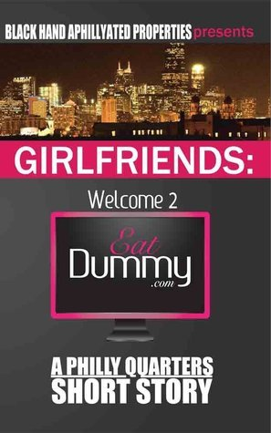 Girlfriends: Welcome 2 Eat Dummy.com Philly Quarters