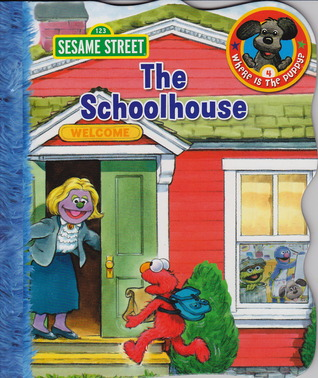 Sesame Street The Schoolhouse (Where is the Puppy?, Book 4) Susan Hood
