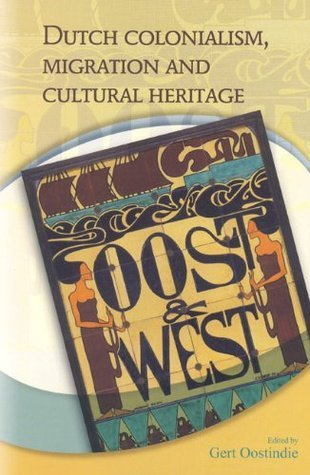 Dutch Colonialism, Migration and Cultural Heritage  by  Gert Oostindie