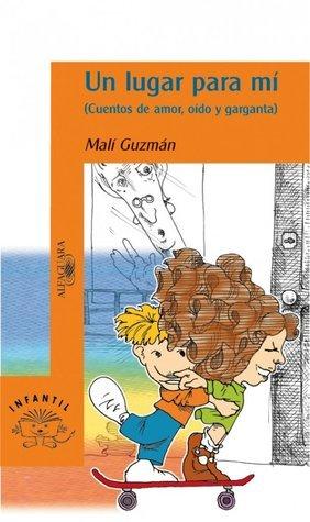 Un lugar para mí : cuentos de amor, oído y garganta  by  Malí Guzmán