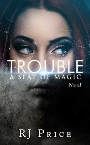 Trouble (Seat of Magic #1)  by  R.J. Price