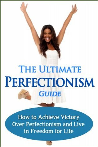 The Ultimate Perfectionism Guide - How to Achieve Victory Over Perfectionism and Live in Freedom for Life: Perfectionism Cure, Perfectionism Self Help, Perfectionism Treatment, Perfectionist, Stress  by  Jessica Minty