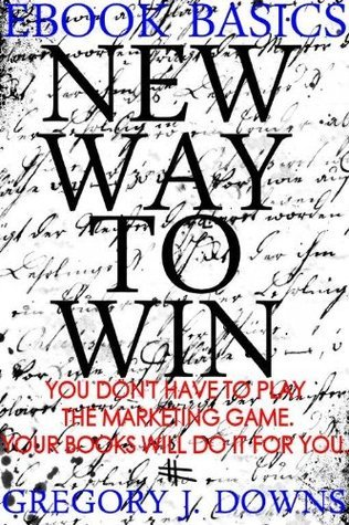 New Way to Win (An EpicWrite Short: Ebook Basics)  by  Gregory J. Downs