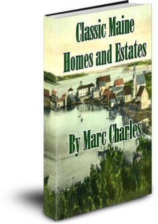 Classic Maine Homes and Estates  by  Marc Charles