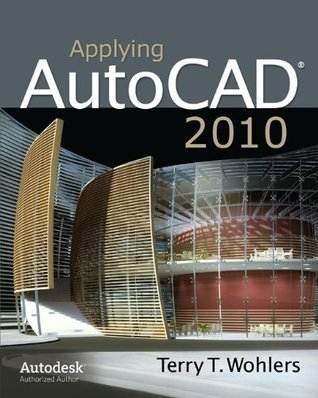 Applying AutoCAD 2010  by  Terry Wohlers