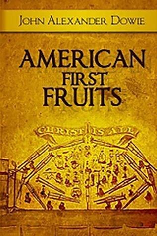 American First Fruits John Alexander Dowie