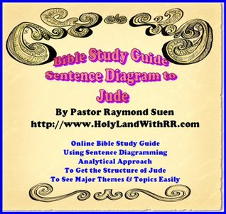 Holy Bible Study Analytical Reading Guide: Sentence Block Diagram to Book of Jude for your Bible Study. Best Seller Bible Reading Guide! Raymond Suen