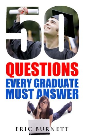50 Questions Every Graduate Must Answer Eric Burnett