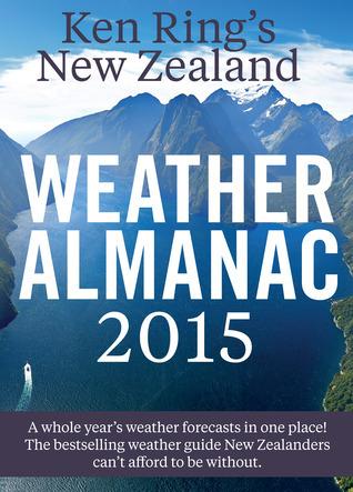 Ken Rings New Zealand Weather Almanac 2015  by  Ken Ring