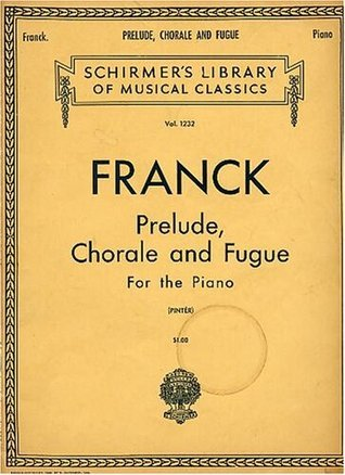 Franck Prelude, Chorale and Fugue for the Piano (Schirmers Library of Musical Classics, 1232) César Franck