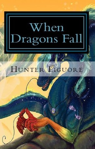 WHEN DRAGONS FALL  by  Hunter Liguore