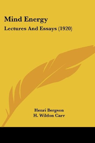Mind Energy: Lectures And Essays (1920) Henri Bergson