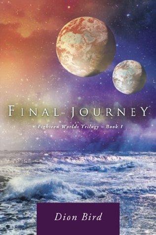 Final Journey: Eighteen Worlds Trilogy - Book 1  by  Dion Bird